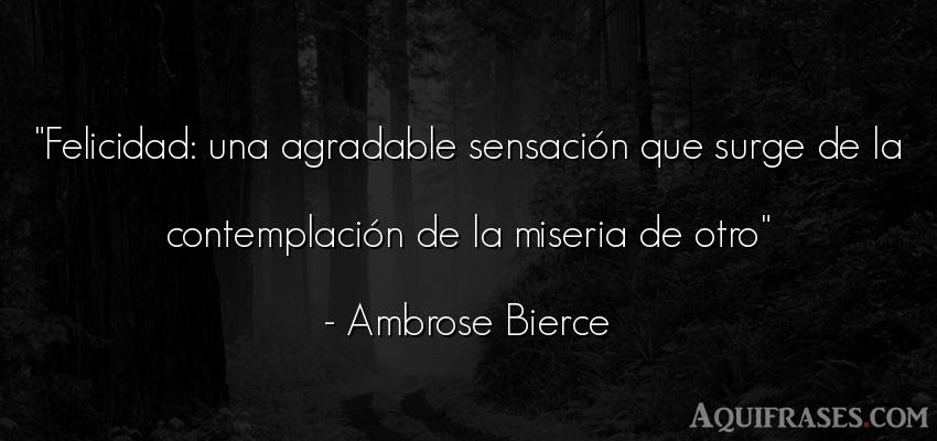 Frase de felicidad  de Ambrose Bierce. Felicidad: una agradable