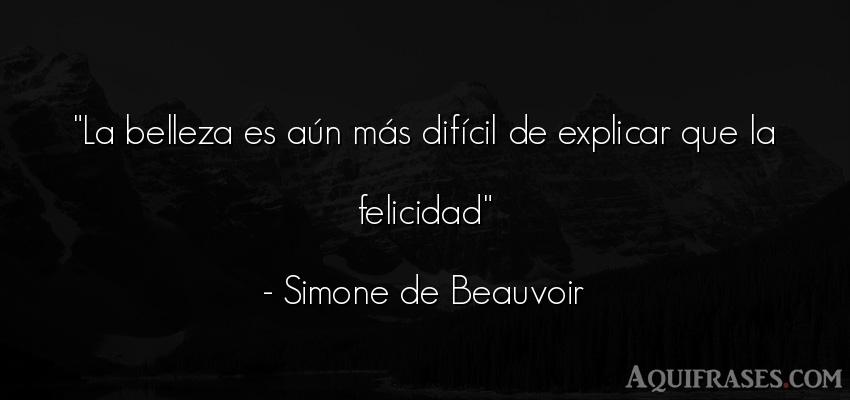 Frase de felicidad  de Simone de Beauvoir. La belleza es aún más dif