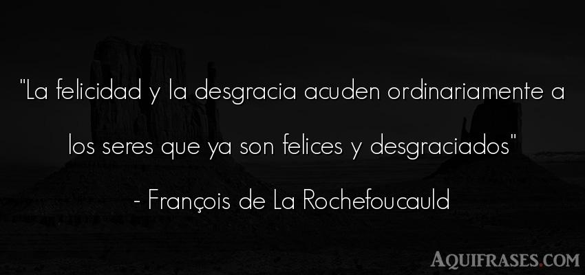 Frase de felicidad  de François de La Rochefoucauld. La felicidad y la desgracia