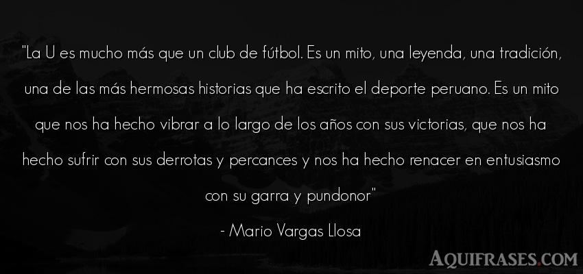 Frase de fútbol,  deportiva,  de cumpleaños  de Mario Vargas Llosa. La U es mucho más que un