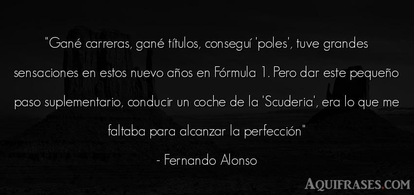 Frase de cumpleaños  de Fernando Alonso. Gané carreras, gané tí