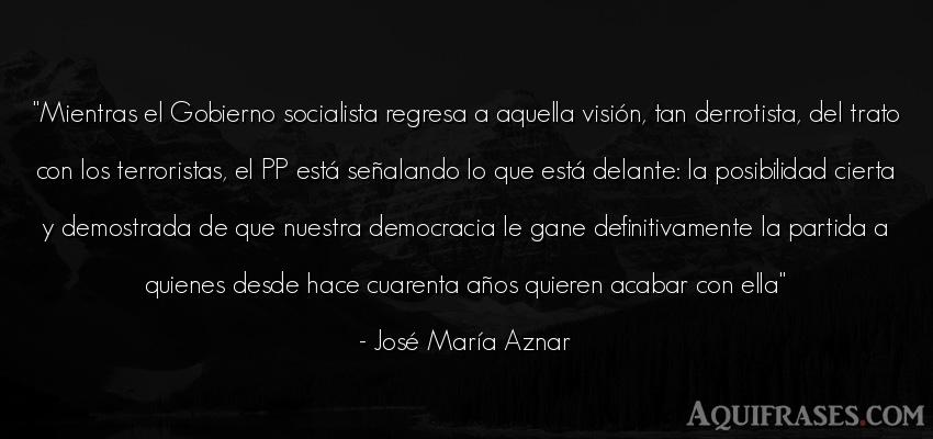 Frase de cumpleaños  de José María Aznar. Mientras el Gobierno