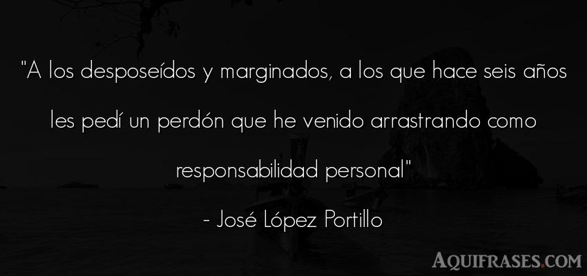 Frase de cumpleaños  de José López Portillo. A los desposeídos y