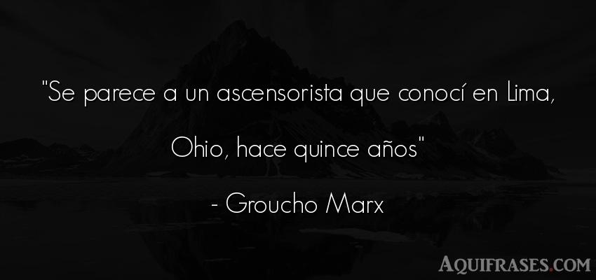 Frase de cumpleaños  de Groucho Marx. Se parece a un ascensorista