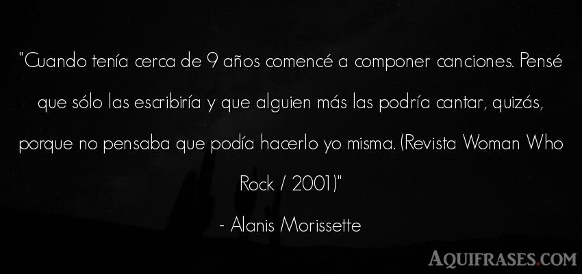 Frase de cumpleaños  de Alanis Morissette. Cuando tenía cerca de 9 añ