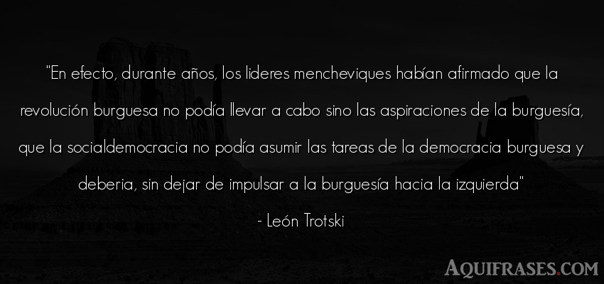 Frase de cumpleaños  de León Trotski. En efecto, durante años,