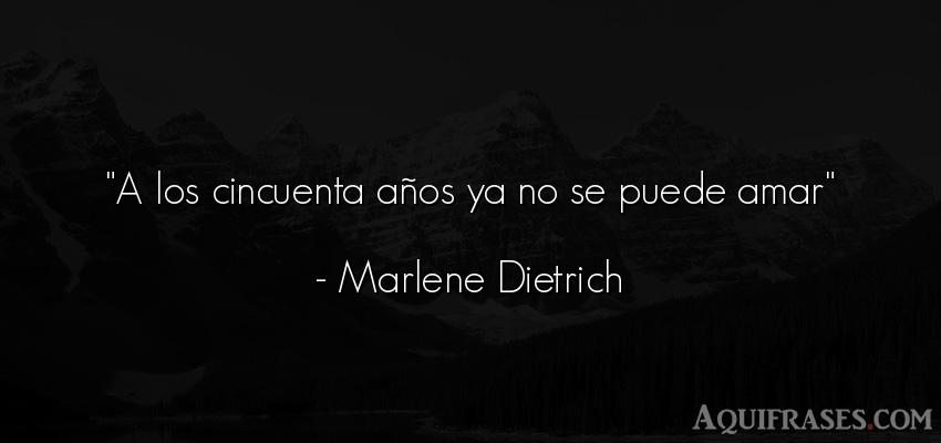 Frase de cumpleaños  de Marlene Dietrich. A los cincuenta años ya no
