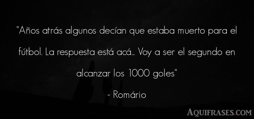 Frase de fútbol,  deportiva,  de cumpleaños  de Romário. Años atrás algunos decían