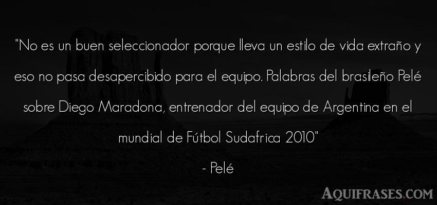 Frase de fútbol,  deportiva,  de la vida  de Pelé. No es un buen seleccionador