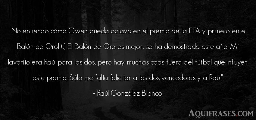 Frase de fútbol,  deportiva,  de cumpleaños  de Raúl González Blanco. No entiendo cómo Owen queda