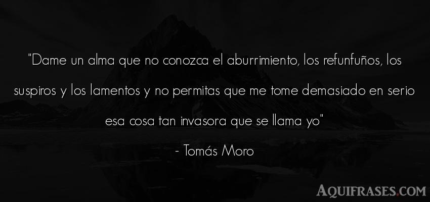 Frase del alma  de Tomás Moro. Dame un alma que no conozca