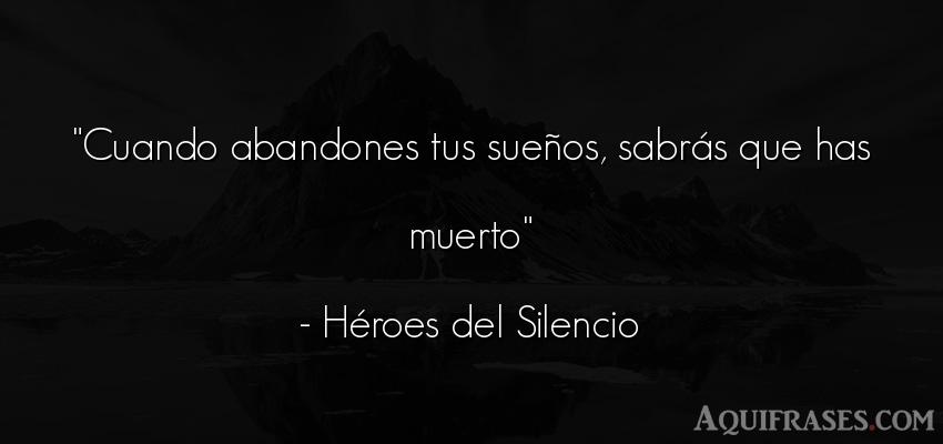 Frase de cancion  de Héroes del Silencio. Cuando abandones tus sueños