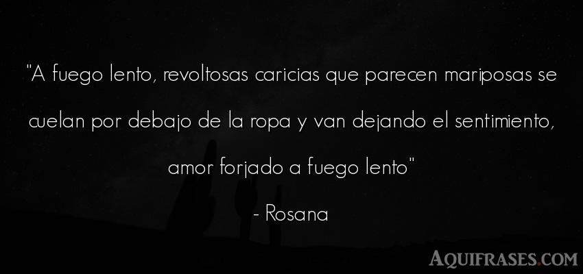 Frase de amor,  de cancion  de Rosana. A fuego lento, revoltosas