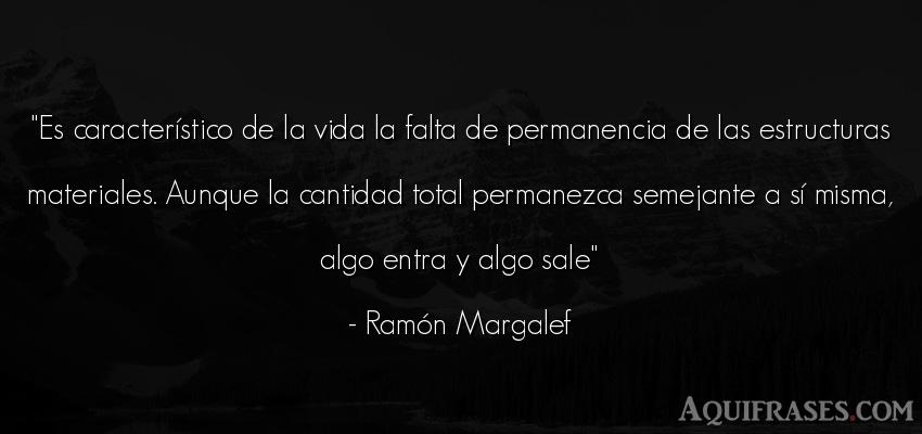 Frase de la vida  de Ramón Margalef. Es característico de la