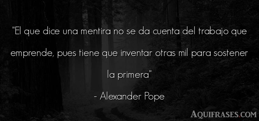 Frase de trabajo  de Alexander Pope. El que dice una mentira no