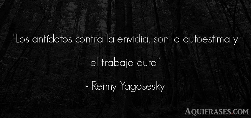 Frase de autoestima,  de trabajo  de Renny Yagosesky. Los antídotos contra la