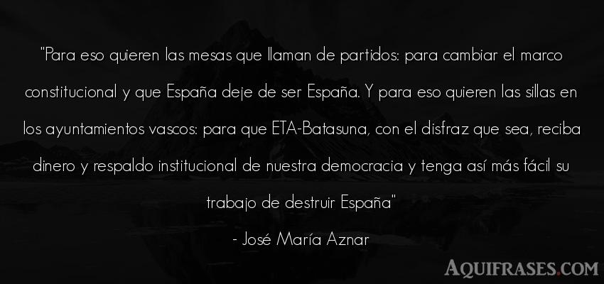 Frase de trabajo  de José María Aznar. Para eso quieren las mesas