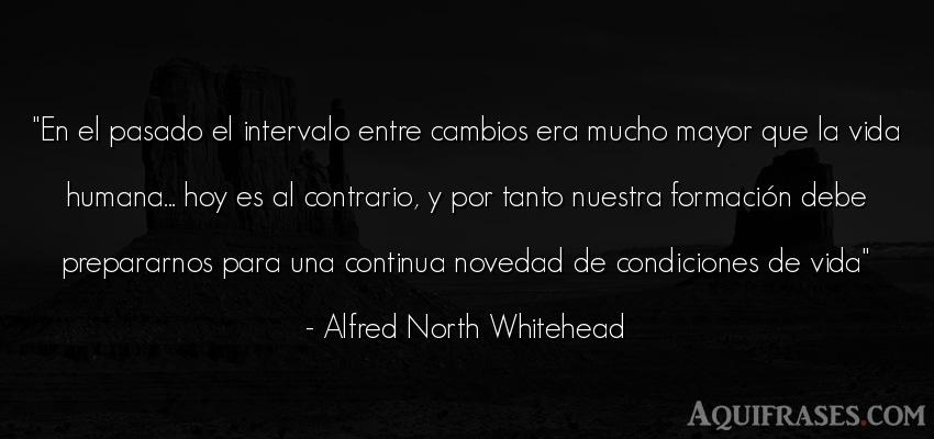 Frase de la vida  de Alfred North Whitehead. En el pasado el intervalo