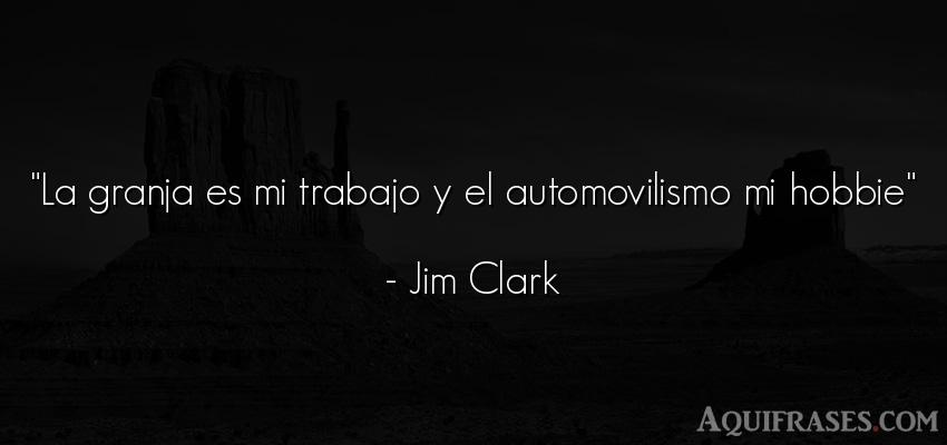 Frase de trabajo  de Jim Clark. La granja es mi trabajo y el