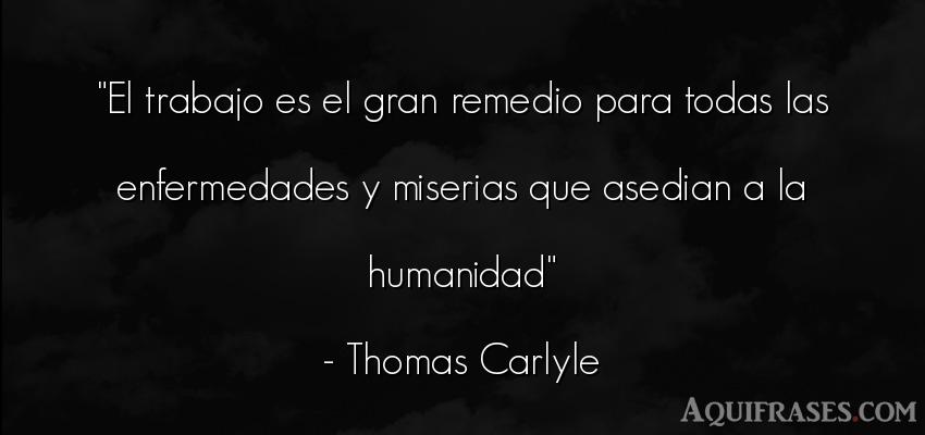 Frase de trabajo  de Thomas Carlyle. El trabajo es el gran