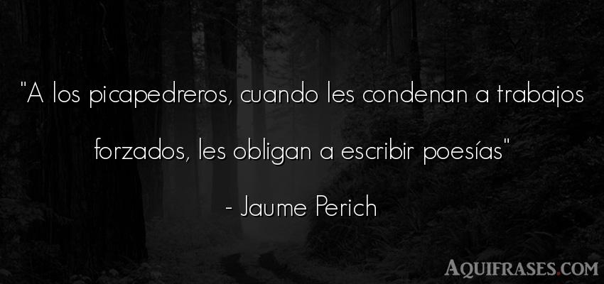 Frase de trabajo  de Jaume Perich. A los picapedreros, cuando