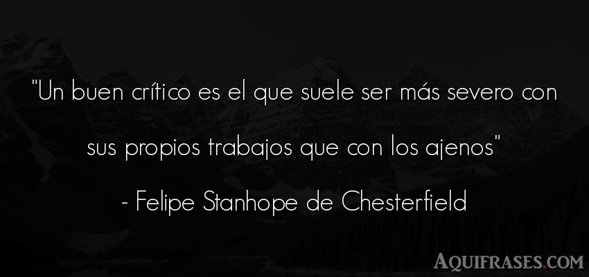 Frase de trabajo  de Felipe Stanhope de Chesterfield. Un buen crítico es el que