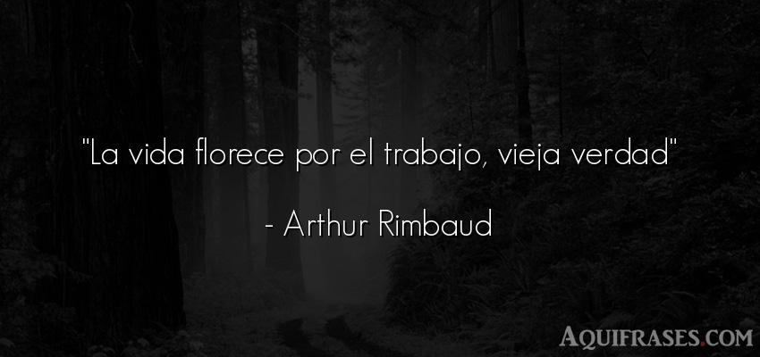 Frase de la vida  de Arthur Rimbaud. La vida florece por el