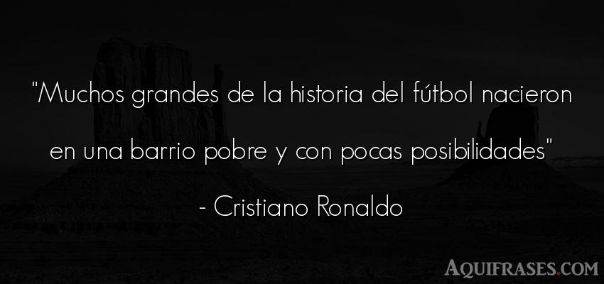 Frase de fútbol,  deportiva  de Cristiano Ronaldo. Muchos grandes de la