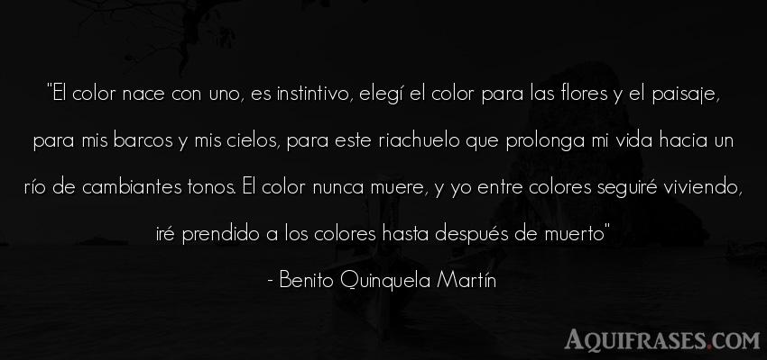 Frase de la vida  de Benito Quinquela Martín. El color nace con uno, es