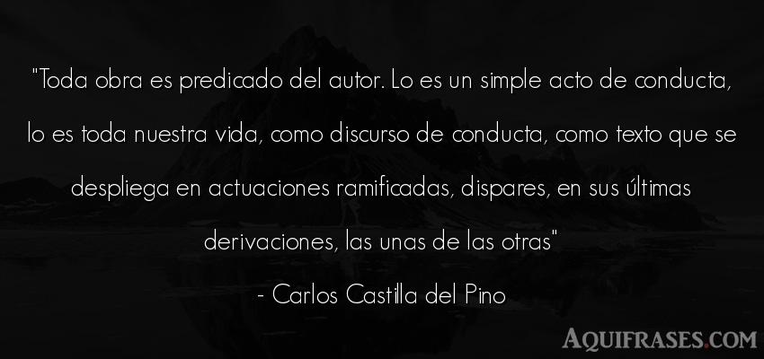 Frase de la vida  de Carlos Castilla del Pino. Toda obra es predicado del