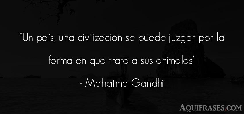 Frase popular,  de animales  de Mahatma Gandhi. Un país, una civilización