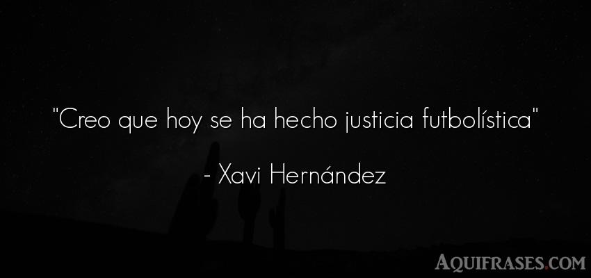 Frase de fútbol,  deportiva  de Xavi Hernández. Creo que hoy se ha hecho