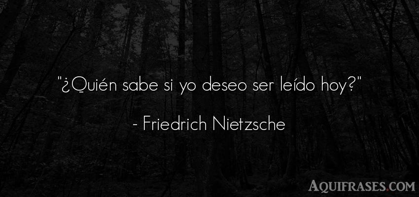 Frase filosófica  de Friedrich Nietzsche. ¿Quién sabe si yo deseo