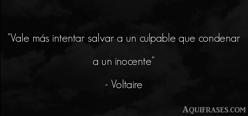 Frase popular  de Voltaire. Vale más intentar salvar a