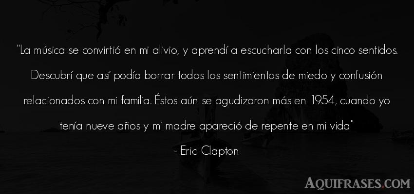 Frase de la vida  de Eric Clapton. La música se convirtió en