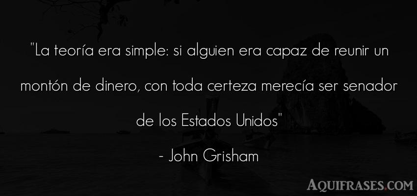 Frase de dinero  de John Grisham. La teoría era simple: si