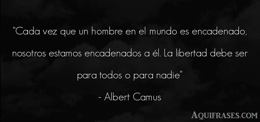 Frase popular  de Albert Camus. Cada vez que un hombre en el