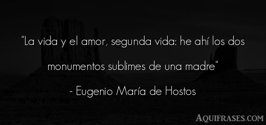 Frase de la vida  de Eugenio María de Hostos. La vida y el amor, segunda
