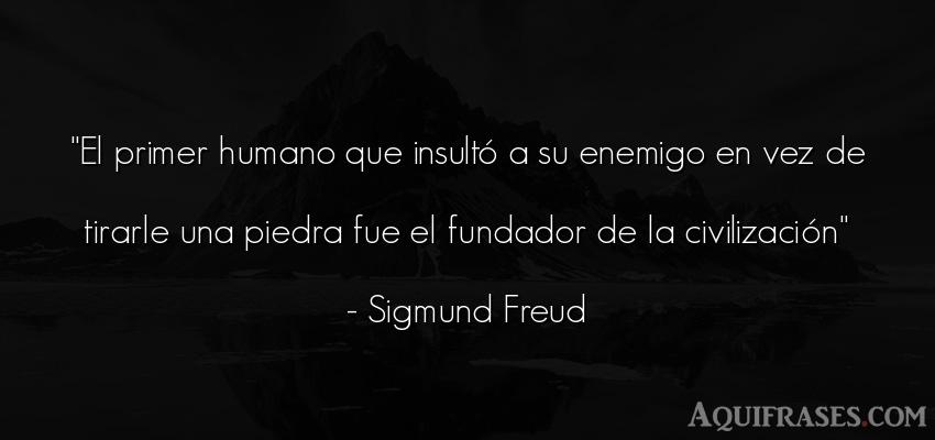 Frase popular  de Sigmund Freud. El primer humano que insult