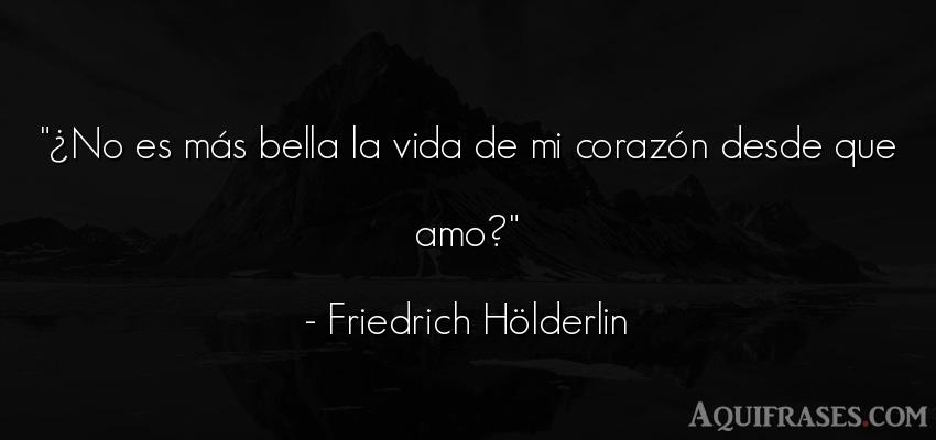 Frase de la vida  de Friedrich Hölderlin. ¿No es más bella la vida