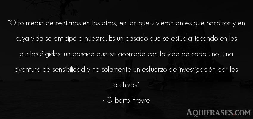Frase de la vida  de Gilberto Freyre. Otro medio de sentirnos en