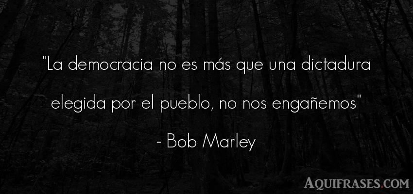 Frase de sociedad  de Bob Marley. La democracia no es más que