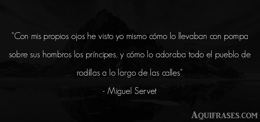 Frase de sociedad  de Miguel Servet. Con mis propios ojos he