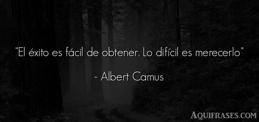 Frase de éxito,  popular  de Albert Camus. El éxito es fácil de