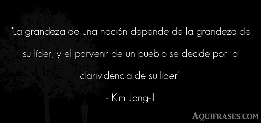 Frase de sociedad  de Kim Jong-il. La grandeza de una nación