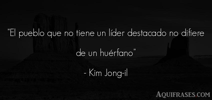 Frase de sociedad  de Kim Jong-il. El pueblo que no tiene un l