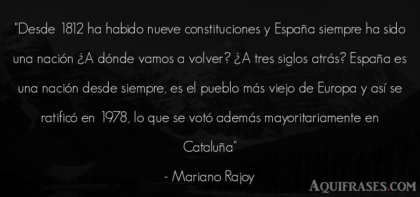 Frase de sociedad  de Mariano Rajoy. Desde 1812 ha habido nueve