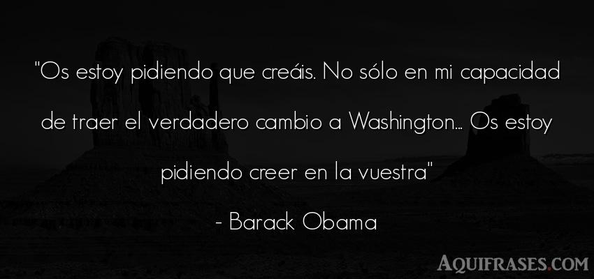 Frase popular  de Barack Obama. Os estoy pidiendo que creá