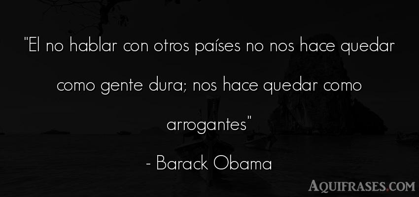 Frase popular  de Barack Obama. El no hablar con otros paí