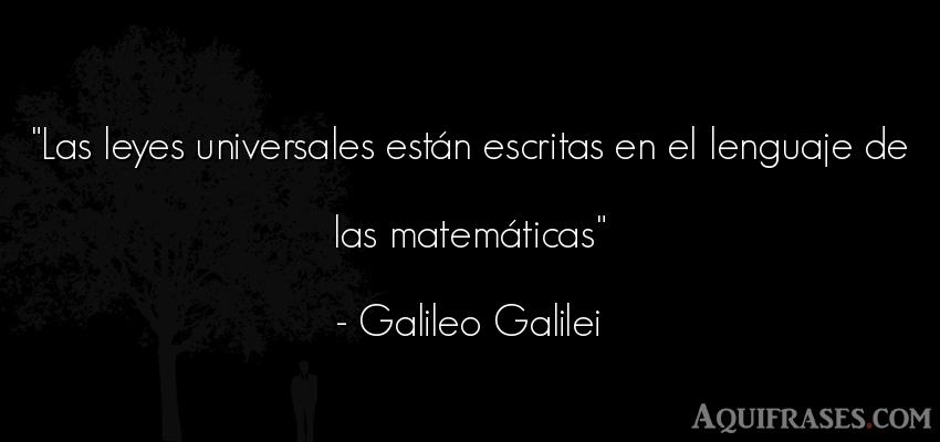 Frase popular  de Galileo Galilei. Las leyes universales están